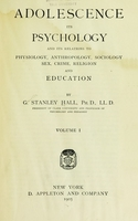 view Adolescence ; its psychology and its relation to physiology,       anthropology, sociology, sex, crime, religion and education.