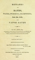 view Remarks on baths : water, swimming, shampooing, heat, hot, cold, and vapor baths / by M.L. Este.