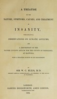 view A treatise on the nature, symptoms, causes, and treatment of insanity : with practical observations on lunatic asylums and a description of the Pauper Lunatic Asylum for the county of Middlesex, at Hanwell.