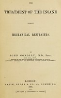 view The treatment of the insane without mechanical restraints / By John Conolly.