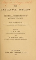 view The ambulance surgeon; or, Practical observations on gunshot wounds / By P.L. Appia ... Ed. by T.W. Nunn ... and A.M. Edwards.