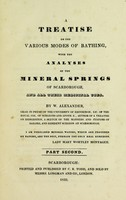 view A treatise on the various modes of bathing : with the analyses of the mineral springs of Scarborough, and all their medicinal uses. Part second.