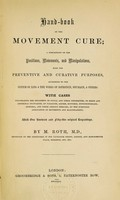 view Hand-book of the movement cure : a description of the positions, movements, and manipulations, used for preventive and curative purposes, according to the system of Ling & the works of Rothstein, Neumann, & others / by Mathias Roth.
