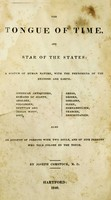 view The tongue of time, and star of the states : a system of human nature, with the phenomena of the heavens and earth. : American antiquities, remains of giants, geology, volcanoes, Egyptian and Indian magic, diet, dress, drinks, diseases, sleep, somnambulism, trances, resuscitation. : Also an account of persons with two souls, and of five persons who told colors by the touch / by Joseph Comstock, M.D.