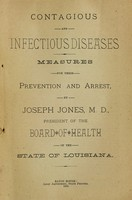 view Contagious and infectious diseases : measures for their prevention and arrest; small pox (variola); modified small pox (varioloid); chicken pox (varicella); cow pox (variolæ vaccinaæ); vaccination, spurious vaccination / prepared for the guidance of the quarantine officers and sanitary inspectors by Joseph Jones.