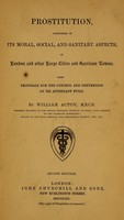 view Prostitution considered in its moral, social, and sanitary aspects, in London and other large cities and garrison towns : with proposals for the control and prevention of its attendant evils / by William Acton.
