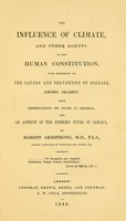 view The influence of climate, and other agents, on the human constitution : with reference to the causes and prevention of disease, among seamen : with observations on fever in general, and an account of the epidemic fever of Jamaica / by Robert Armstrong.