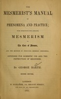 view The mesmerist's manual of phenomena and practice : with directions for applying mesmerism to the cure of diseases, and the methods of producing mesmeric phenomena : intended for domestic use and the instruction of beginners / by George Barth.