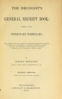 view The druggist's general receipt book : comprising a copious veterinary formulary, with numerous recipes in patent and proprietary medicines, druggists' nostrums, etc. : perfumery and cosmetics; beverages, dietetic articles, and condiments : trade chemicals, scientific processes, and an appendix of useful tables / by Henry Beasley.