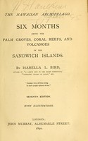 view The Hawaiian archipelago : six months among the palm groves, coral reefs, & volcanoes of the Sandwich Islands / by Isabella L. Bird.