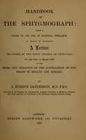 view Handbook of the sphygmograph : being a guide to its use in clinical research : to which is appended a lecture delivered at the Royal College of Physicians on the 29th of March 1867 on the mode and duration of the contraction of the heart in health and disease / by J. Burdon Sanderson.