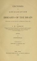 view Lectures on localization in diseases of the brain / delivered at the Faculté de médecine, Paris, 1875, by J. M. Charcot ... Ed. by Bourneville. Tr. by Edward P. Fowler.