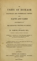 view The unity of disease : analytically and synthetically proved : with facts and cases subversive of the received practice of physic / by Samuel Dickson.