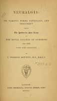 view Neuralgia : its various forms, pathology, and treatment : being the Jacksonian prize essay of the Royal college of surgeons for 1850 : with some additions / by C. Toogood Downing.