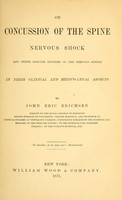 view On concussion of the spine : nervous shock and other obscure injuries of the nervous system in their clinical and medico-legal aspects / by John Eric Erichsen.