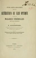 view Étude ophthalmoscopique sur les altérations du nerf optique : et sur les maladies cérébrales dont elles dépendent / par X. Galezowski.