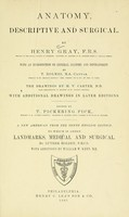 view Anatomy, descriptive and surgical / by Henry Gray ; with an introduction on general anatomy and development by T. Holmes ; the drawings by H.V. Carter ; with additional drawings in later editions ; ed. by T. Pickering Pick.