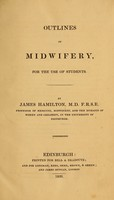 view Outlines of midwifery : for the use of students / By James Hamilton, M.D.