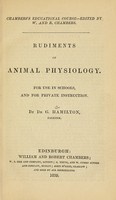 view Rudiments of animal physiology : for use in schools, and for private instruction / by G. Hamilton.