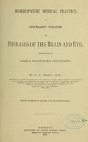 view Homoeopathic medical practice : a systematic treatise on diseases of the brain and eye; for the use of general practitioners and students / by C. P. Hart.