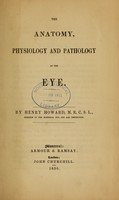 view The anatomy, physiology, and pathology of the eye / by Henry Howard.