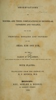 view Observations on wounds, and their complications by erysipelas, gangrene and tetanus : and on the principal diseases and injuries of the head, ear and eye / by the Baron D.J. Larrey ; tr. from the French by E.F. Rivinus.