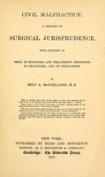 view Civil malpractice : a treatise on surgical jurisprudence : with chapters on skill in diagnosis and treatment, prognosis in fractures, and on negligence / by Milo A. McClelland.