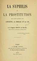 view La syphilis et la prostitution : dans leurs rapports avec l'hygiène, la morale et la loi / par Hippolyte Mireur (de Marseille).