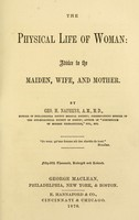 view The physical life of woman: advice to the maiden, wife, and mother / By Geo. H. Napheys.