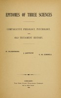 view Epitomes of three sciences : comparative philology, psychology, and Old Testament history / By H. Oldenberg, J. Jastrow, C. H. Cornill.