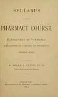 view Syllabus of pharmacy course : Department of pharmacy, Massachusetts College of Pharmacy, Boston Mass. / by Edgar L. Patch.