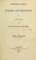 view Ophthalmic surgery and treatment : with advice on the use and abuse of spectacles / by John Phillips.