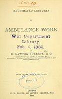 view Illustrated lectures on ambulance work / by Lawton Roberts.