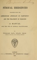 view Surgical emergencies : together with the emergencies attendant on parturition and the treatment of poisoning : a manual for the use of general practitioners / by William Paul Swain.