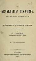 view Die Krankheiten des Ohres : ihre Erkenntniss und Behandlung ; ein Lehrbuch der Ohrenheilkunde in Form akademischer Vorträge / von Dr. von Tröltsch.