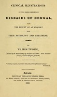 view Clinical illustrations of the more important diseases of Bengal : with the result of an inquiry into their pathology and treatment / by William Twining.