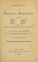 view Manual of physical exercises : comprising gymnastics, rowing, skating, fencing, cricket, calisthenics, sailing, swimming, sparring, base ball : together with rules for training and sanitary suggestions / by William Wood.