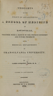 view Thoughts on the policy of establishing a school of medicine in Louisville : together with a sketch of the present condition and future prospects of the Medical Department of Transylvania University / by James Conquest Cross.