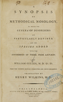 view A synopsis of methodical nosology : in which the genera of disorders are particularly defined, and the species added with the synonimous of those from Sauvages ...  From the 4th ed., corr. and much enl / Translated by Henry Wilkins, M. D.