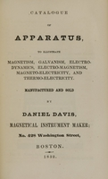 view Catalogue of apparatus, to illustrate magnetism, galvanism, electrodynamics, electromagnetism, magno-electricity / manufactured and sold by Daniel Davis, magnetical instrument maker, no. 428 Washington Street, Boston.