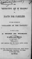 """view The """"destructive art of healing"""", or, Facts for families / by the author of """"Fallacies of the faculty"""" ; to which is added a word to woman, by Lydia Jane Pierson."""