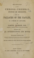 view The principles of the chrono-thermal system of medicine : with the fallacies of the faculty, in a series of lectures / by Samuel Dickson ; containing also an introduction and notes by William Turner.