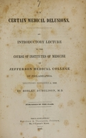 view On certain medical delusions : an introductory lecture to the course of institutes of medicine in Jefferson Medical College of Philadelphia : delivered November 4, 1842 / by Robley Dunglison.