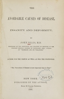 view The avoidable causes of disease, insanity, and deformity : a book for the people as well as the profession / by John Ellis.