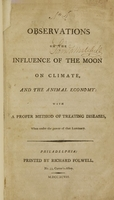 view Observations on the influence of the moon on climate, and the animal economy : with a proper method of treating diseases, when under the power of that luminary.