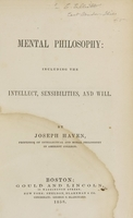 view Mental philosophy : including the intellect, sensibilities, and will / by Joseph Haven.