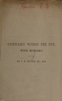 view Cases of cysticerci in the posterior chamber of the human eye, with remarks / by S. F. Haven, Jr. ; read before the Suffolk District Medical Society, Oct. 31, 1857.