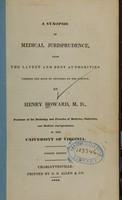 view A synopsis of medical jurisprudence : from the latest and best authorities forming the basis of lectures on the science / by Henry Howard.