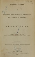 view Observations on some of the physical, chemical, physiological and pathological phenomena of malarial fever / by Joseph Jones.