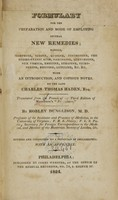 """view Formulary for the preparation and mode of employing several new remedies : namely, morphine, iodine, quinine, cinchonine, the hydro-cyanic acid, narcotine, strychnine, nux vomica, emetine, atropine, picrotoxine, brucine, lupuline, &c., &c. : with an appendix / with an introduction, and copious notes by the late Charles Thomas Haden ; translated from the French of the third edition of Magendie's """"Formulaire"""" by Robley Dunglison ; revised and corrected by a physician of Philadelphia."""